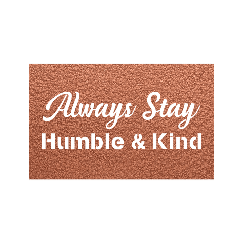 products/always_stay_humble_and_kind_bronze.png