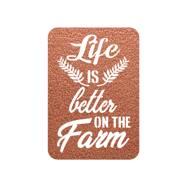 Life is better on the Farm Steel Wall Sign