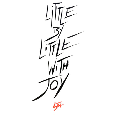 """Little By Little With Joy"""