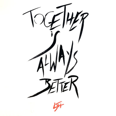 """Together Is Always Better"""