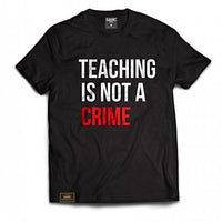"""Teaching is not a Crime"" T-Shirt"