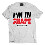 """I'm in Shape"" T-Shirt"