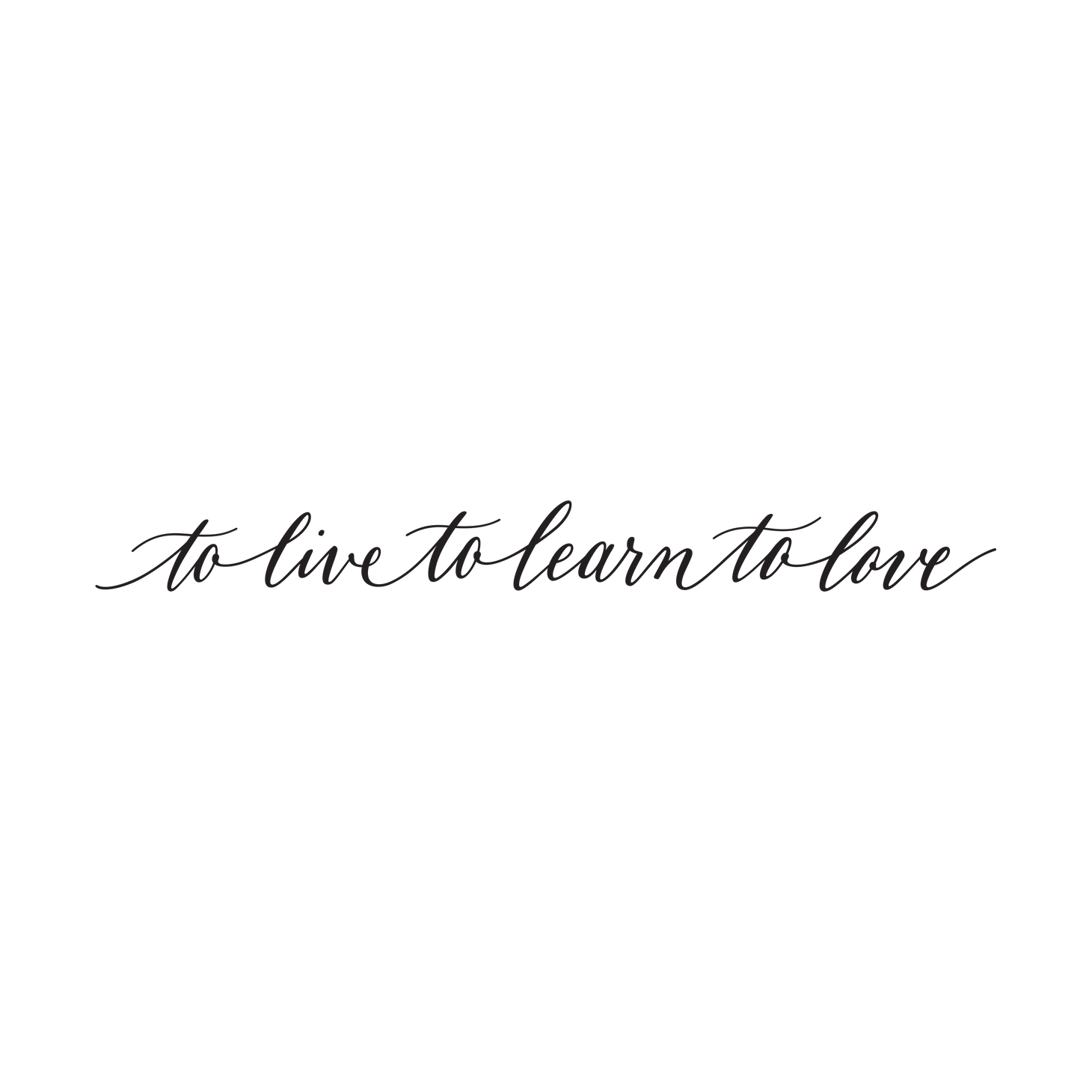 To Live To Learn To Love