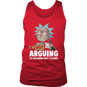 RICK I'M NOT ARGUING - I'M EXPLAINING WHY I'M RIGHT SHIRT Rick&Morty