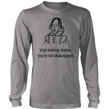 Stop Making Drama You're Not Shakespeare T-shirt Funny Tee