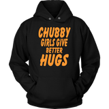 CHUBBY GIRLS GIVE BETTER HUGS SHIRT