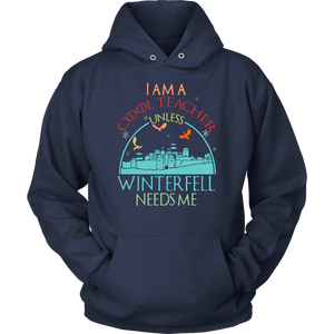 I AM COOL TEACHER UNLESS WINTERFELL NEEDS ME SHIRT