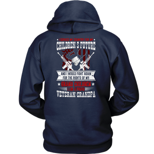 I SERVED MY COUNTRY FOR MY CHILDREN'S FUTURE AND I WOULD FIGHT AGAIN FOR THE RIGHTS OF MY GRAND CHILDREN - I AM A PROUND VETERAN GRANDPA SHIRT