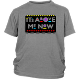IT'S ABOVE ME NOW SHIRT