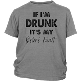 IF I'M DRUNK - IT'S MY SISTER'S FAULT SHIRT