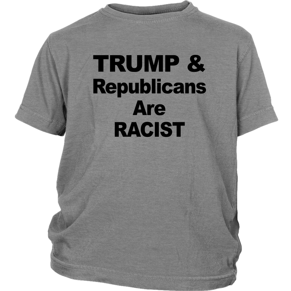 TRUMP AND REPUBLICANS ARE RACIST SHIRT
