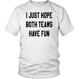 I Just Hope Both Teams Have Fun T-Shirts Game Day