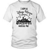 I AM DISNEY PRINCESS UNLESS WINTERFELL NEEDS ME SHIRT
