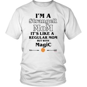 I'M A STRANGER MOM IT'S LIKE A REGULAR MOM BUT WITH MAGIC SHIRT