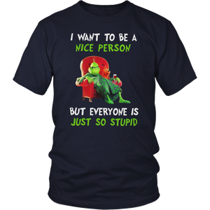GRINCH I WANT TO BE A NICE PERSON BUT EVERYONE IS JUST SO STUPID SHIRT The Grinch (@grinchmovie) Dr. Seuss