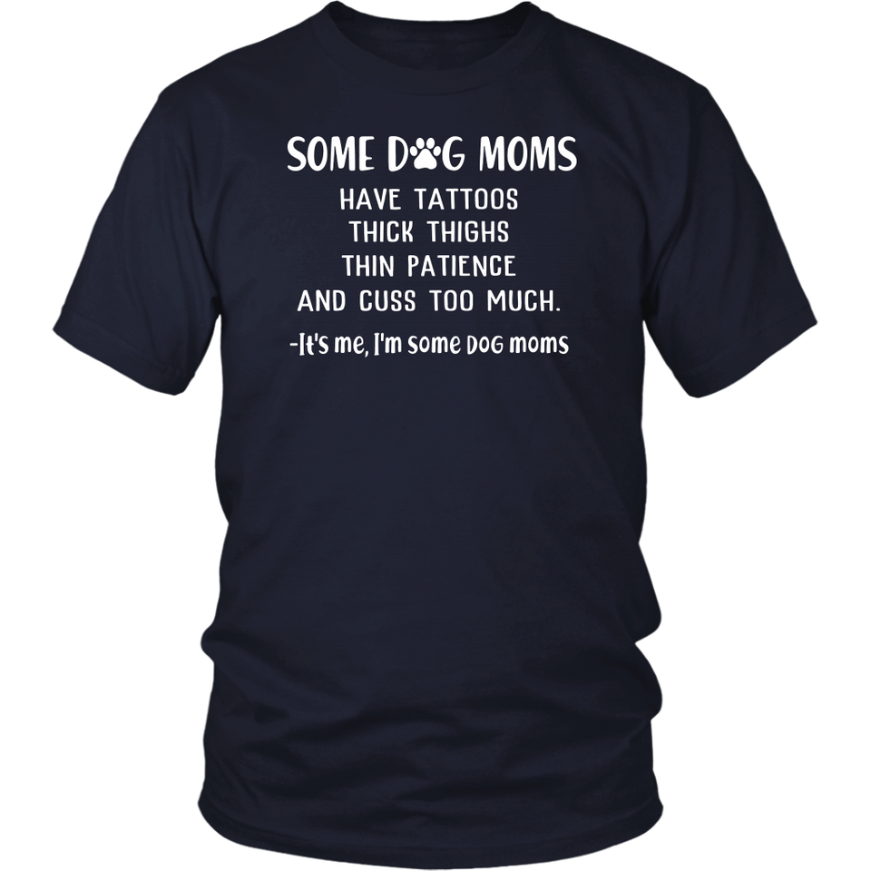 Some dog moms have tattoos thick thighs thin patience T-Shirt