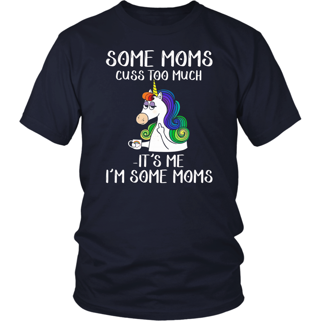 Unicorn Some Moms Cuss Too Much It's Me I'm Some Moms Shirt