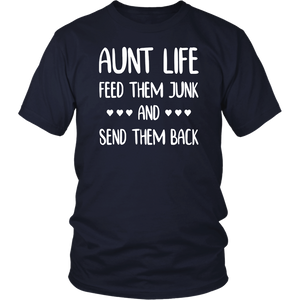 Aunt life feed them junk and send them back shirt