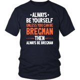 Always Be Yourself Unless You Can Be Bregman Then Always Be Bregman Shirt