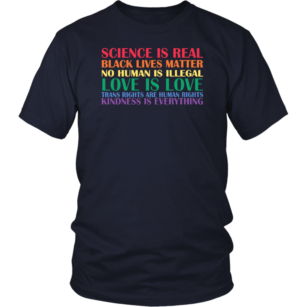 Science is Real - Black Lives Matter - No Human Is Illegal - Trans Rights Are Human Rights - Kindness Is Everything sHIRT