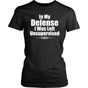 Funny In My Defense I Was Left Unsupervised T-Shirt