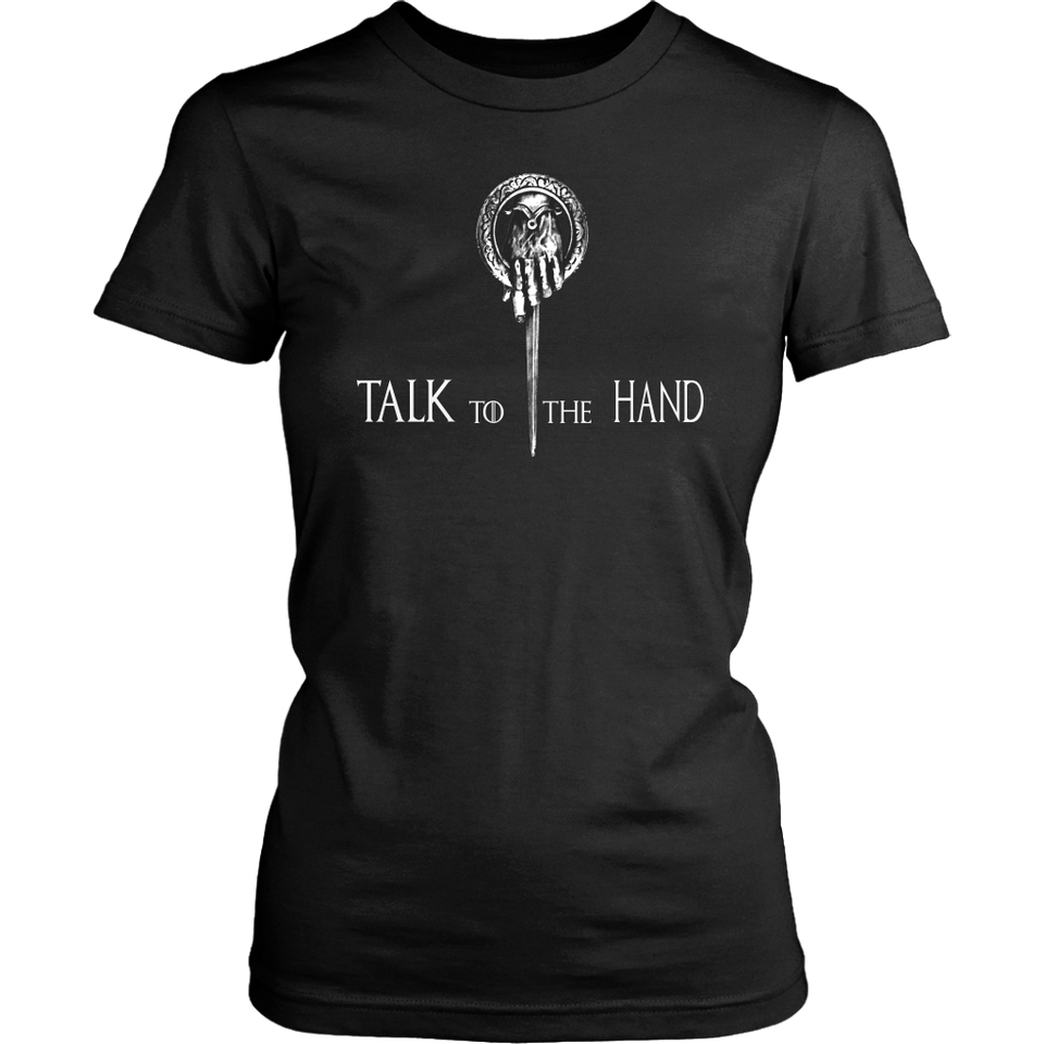 TALK TO THE HAND SHIRT HAND OF THE KING - Tyrion Lannister - Peter Dinklage - GAME OF THRONES