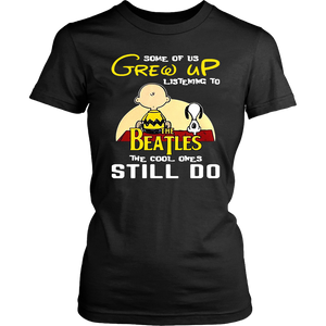 Some of us grew up listening to the beatles the cool ones still do shirt snoopy and charlie brown