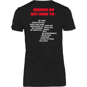 PRO WOMAN - Women Do Not Have To Shirt Women Do Not Have To Be Thin Shirt