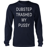 DUBSTEP TRASHED MY PUSSY SHIRT