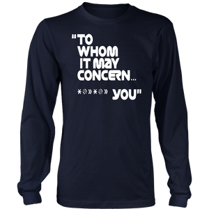 To Whom It May Concern Fuck You T-Shirt