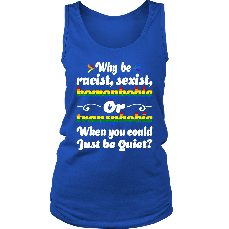 Why Be Racist Sexist Homophobic Shirt