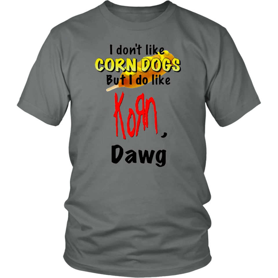 I Don't Like Corn Dogs But I Do Like Korn Dawg Shirt
