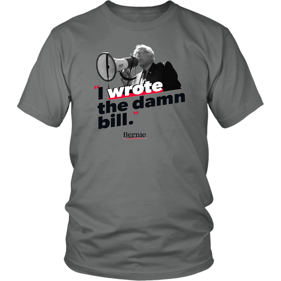 Bernie Sander I Wrote The Damn Bill Shirt