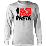 FREDO You Never Feed The Badderz Pasta Shirt