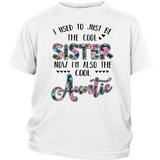 Floral-I used to just be the cool sister now I'm also the cool auntie shirt