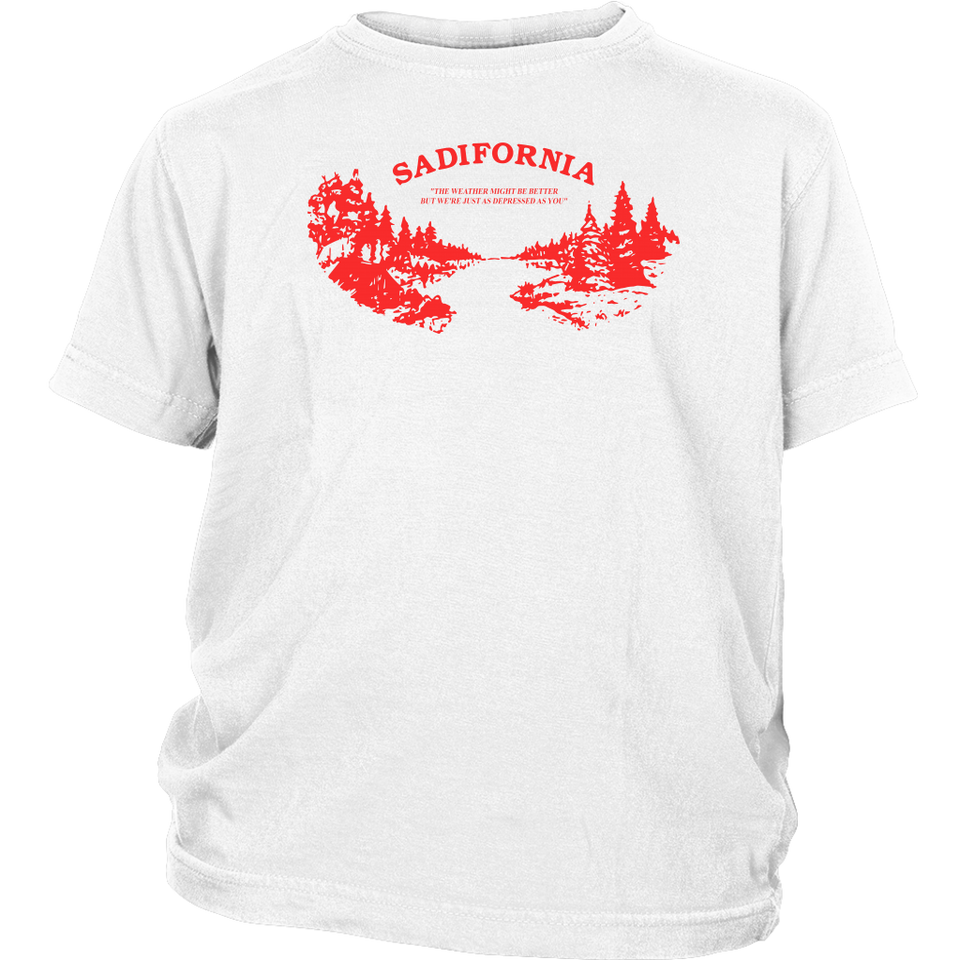 SADIFORNIA SHIRT THE WEATHER MIGHT BE BETTER BUT WE'RE JUST AS DEPRESSED AS YOU