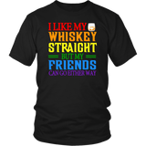 I Like My Whiskey Straight But My Friends Can Go Either Way Shirt