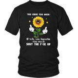You Curse Too Much - Bitch - You Breathe Too Much - Shut The Fuck Up Shirt Funny Sunflower
