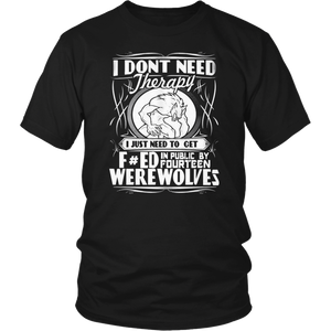 I Don't Need Therapy I Just Need To Turn Fucked In Public By Fourteen Werewolves Shirt