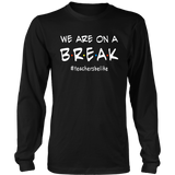 We Are On A Break Teacher Be Like T-Shirt Funny Teacher T-Shirt
