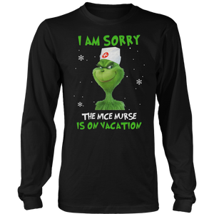 Grinch I am sorry the nice nurse is on vacation T shirt
