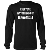 EVERYONE WAS THINKING IT - I JUST SAID IT SHIRT