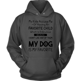 My Kids Accuse Me Of Having A Favorite Child Which Is Ridiculous Beacause I Don't Like Any OF Them - My Dog Is My Favorite Shirt