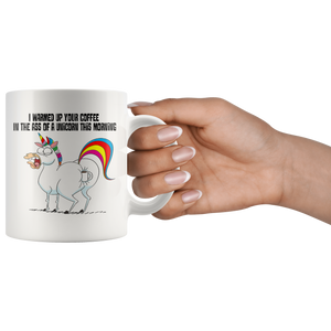 I Warmed Up Your Coffee In The Ass Of A Unicorn This Morning Mug