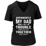 APPARENTLY MY DAD AND I GET IN TROUBLE WHEN WE ARE TOGETHER - WHO KNEW SHIRT