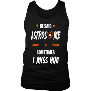 He Said Astros Or Me - Sometimes I Miss Him Shirt Love Houston Astros