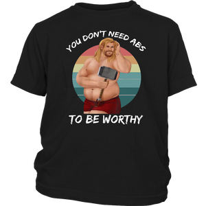 You Don't Need Abs To Be Worthy Fat Thor Funny Endgame Tee