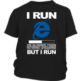 I run Im slower than internet explorer on a 90s dial up connection but I run tshirt
