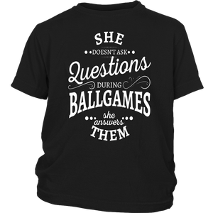 She doesn't ask questions during ballgames she answers them