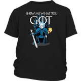 SHOW ME WHAT YOU GOT SHIRT Funny Rick - Game Of Thrones